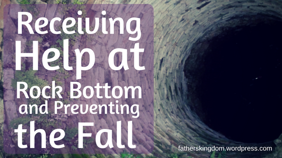 Receiving Help at Rock Bottom and Preventing theFall